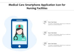 Medical Care Smartphone Application Icon For Nursing Facilities Ppt PowerPoint Presentation Styles Master Slide PDF