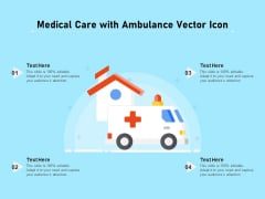Medical Care With Ambulance Vector Icon Ppt PowerPoint Presentation Slides Objects PDF