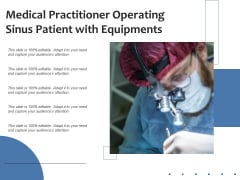 Medical Practitioner Operating Sinus Patient With Equipments Ppt PowerPoint Presentation Styles Deck PDF