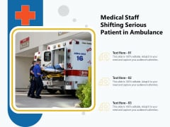 Medical Staff Shifting Serious Patient In Ambulance Ppt PowerPoint Presentation Show Diagrams PDF