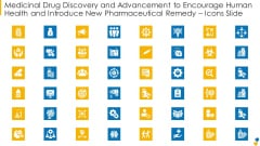 Medicinal Drug Discovery And Advancement To Encourage Human Health And Introduce New Pharmaceutical Remedy Icons Slide Icons PDF