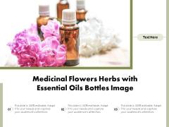 Medicinal Flowers Herbs With Essential Oils Bottles Image Ppt PowerPoint Presentation File Slide Download PDF