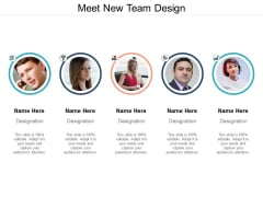 Meet New Team Design Ppt PowerPoint Presentation Layouts Microsoft