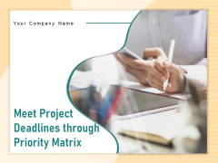 Meet Project Deadlines Through Priority Matrix Ppt PowerPoint Presentation Complete Deck With Slides