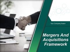 Mergers And Acquisitions Framework Ppt PowerPoint Presentation Complete Deck With Slides