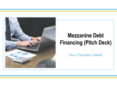 Mezzanine Debt Financing Pitch Deck Ppt PowerPoint Presentation Complete Deck With Slides