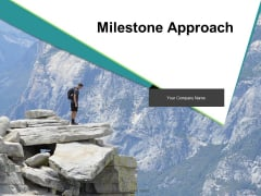 Milestone Approach Ppt PowerPoint Presentation Complete Deck With Slides