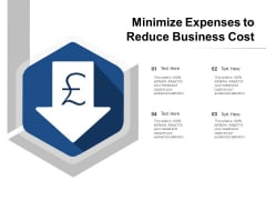 Minimize Expenses To Reduce Business Cost Ppt Powerpoint Presentation Inspiration Pictures