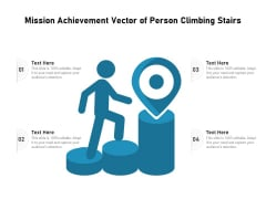 Mission Achievement Vector Of Person Climbing Stairs Ppt PowerPoint Presentation Gallery Slide PDF