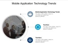 Mobile Application Technology Trends Ppt PowerPoint Presentation Slides Design Ideas Cpb