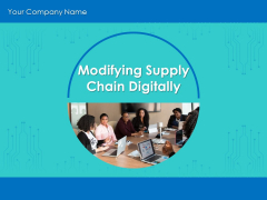 Modifying Supply Chain Digitally Ppt PowerPoint Presentation Complete Deck With Slides