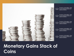 Monetary Gains Stack Of Coins Ppt PowerPoint Presentation Styles Graphics