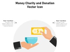 Money Charity And Donation Vector Icon Ppt PowerPoint Presentation Icon Files PDF