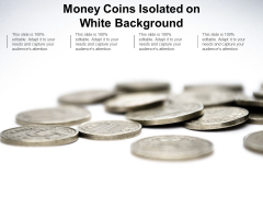 Money Coins Isolated On White Background Ppt Powerpoint Presentation Summary Gridlines