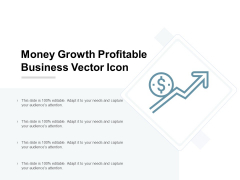 Money Growth Profitable Business Vector Icon Ppt Powerpoint Presentation Model Background Designs