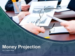 Money Projection Ppt PowerPoint Presentation Complete Deck With Slides
