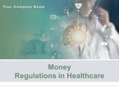 Money Regulations In Healthcare Ppt PowerPoint Presentation Complete Deck With Slides