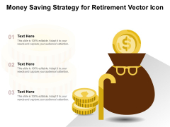 Money Saving Strategy For Retirement Vector Icon Ppt PowerPoint Presentation File Files PDF