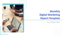 Monthly Digital Marketing Report Template Ppt PowerPoint Presentation Complete Deck With Slides