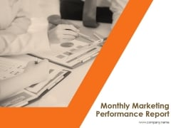 Monthly Marketing Performance Report Ppt PowerPoint Presentation Complete Deck With Slides