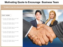 Motivating Quote To Encourage Business Team Ppt PowerPoint Presentation Infographics Files PDF