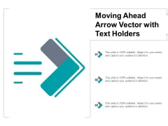 Moving Ahead Arrow Vector With Text Holders Ppt PowerPoint Presentation Example File