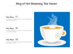 Mug Of Hot Steaming Tea Vector Ppt PowerPoint Presentation Infographics Samples PDF