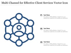 Multi Channel For Effective Client Services Vector Icon Ppt PowerPoint Presentation Slides Infographic Template PDF