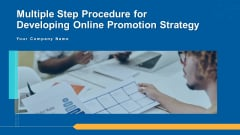 Multiple Step Procedure For Developing Online Promotion Strategy Ppt PowerPoint Presentation Complete Deck With Slides