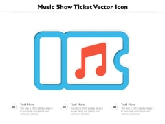 Music Show Ticket Vector Icon Ppt PowerPoint Presentation File Slide PDF