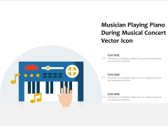 Musician Playing Piano During Musical Concert Vector Icon Ppt PowerPoint Presentation File Example Topics PDF