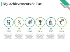 My Achievements So Far Ppt PowerPoint Presentation Icon Example Topics