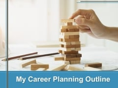 My Career Planning Outline Ppt Slide Templates