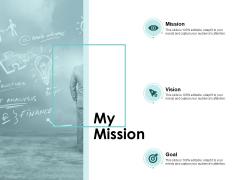 My Mission Goals Vision Ppt PowerPoint Presentation Infographics Slides