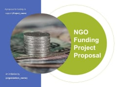 NGO Funding Project Proposal Ppt PowerPoint Presentation Complete Deck With Slides