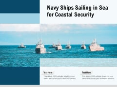 Navy Ships Sailing In Sea For Coastal Security Ppt PowerPoint Presentation Outline Infographic Template PDF