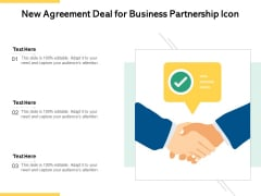 New Agreement Deal For Business Partnership Icon Ppt PowerPoint Presentation Pictures Designs PDF