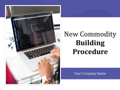 New Commodity Building Procedure Ppt PowerPoint Presentation Complete Deck With Slides