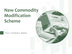 New Commodity Modification Scheme Ppt PowerPoint Presentation Complete Deck With Slides
