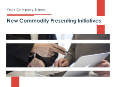 New Commodity Presenting Initiatives Ppt PowerPoint Presentation Complete Deck With Slides