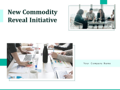 New Commodity Reveal Initiative Ppt PowerPoint Presentation Complete Deck With Slides