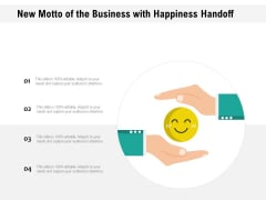 New Motto Of The Business With Happiness Handoff Ppt PowerPoint Presentation Icon Professional PDF