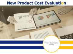 New Product Cost Evaluation Ppt PowerPoint Presentation Complete Deck With Slides
