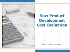New Product Development Cost Evaluation Ppt PowerPoint Presentation Complete Deck With Slides