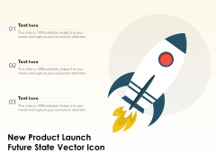 New Product Launch Future State Vector Icon Ppt PowerPoint Presentation Professional Model PDF