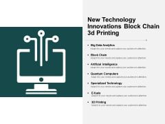 New Technology Innovations Block Chain 3D Printing Ppt PowerPoint Presentation Deck