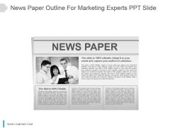 News Paper Outline For Marketing Experts Ppt Slide