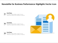 Newsletter For Business Performance Highlights Vector Icon Ppt PowerPoint Presentation Gallery Infographic Template PDF