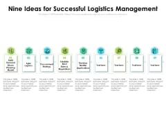 Nine Ideas For Successful Logistics Management Ppt PowerPoint Presentation Summary Inspiration PDF