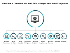 Nine Steps In Linear Flow With Icons Sales Strategies And Financial Projections Ppt Powerpoint Presentation Ideas Images